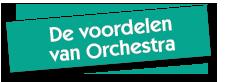 De pluspunten van Orchestra